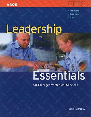 Leadership Essentials for Emergency Medical Services By Brophy, John