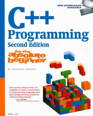 C++ Programming for the Absolute Beginner By Lee, Mark